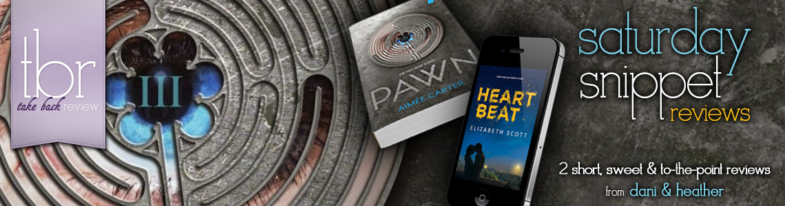 Saturday Snippet Reviews | Heartbeat & Pawn