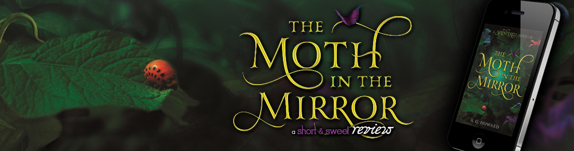 Short & Sweet Review | The Moth in the Mirror by A.G. Howard