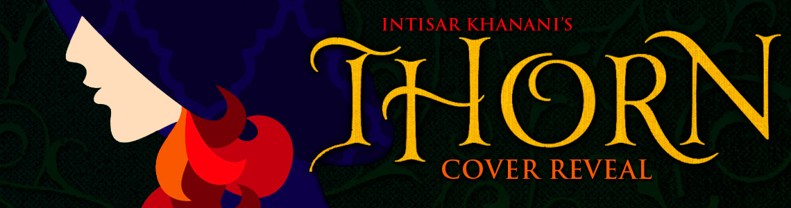 Cover Reveal, Excerpt & Giveaway | Thorn by Intisar Khanani
