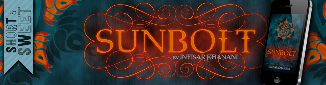 Short & Sweet Review | Sunbolt by Intisar Khanani