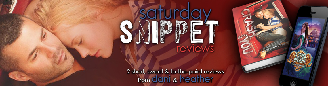 Saturday Snippet Reviews | A Spark Unseen & Crash Into You