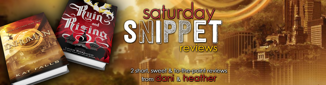 Saturday Snippet Reviews | Inhuman & Ruin and Rising